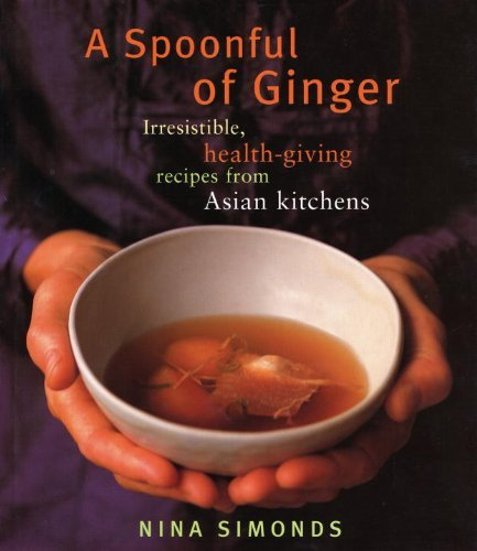 Nina Simonds A Spoonful Of Ginger Irresistible Health Giving Recipes From Asian Ki