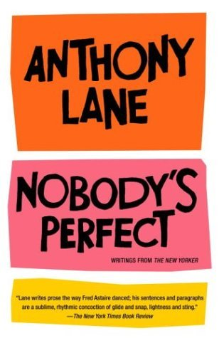 Anthony Lane Nobody's Perfect Writings From The New Yorker