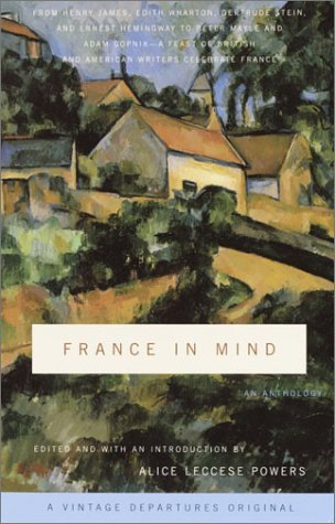 Alice Leccese Powers France In Mind An Anthology From Henry James Edith Wharton Ge