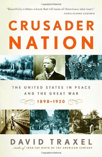 David Traxel Crusader Nation The United States In Peace And The Great War 189