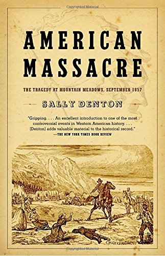 Sally Denton American Massacre The Tragedy At Mountain Meadows September 1857