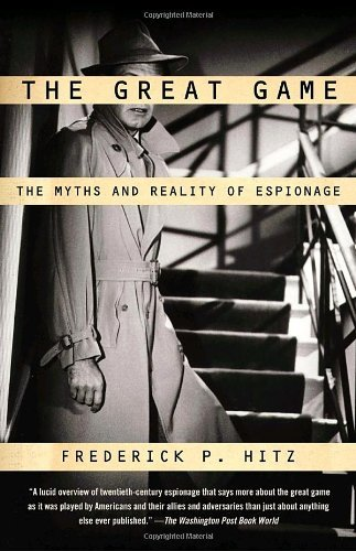 Frederick P. Hitz The Great Game The Myths And Reality Of Espionage