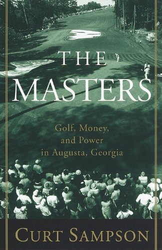 Curt Sampson The Masters Golf Money And Power In Augusta Georgia Revised