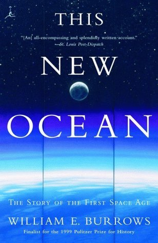 William E. Burrows This New Ocean The Story Of The First Space Age