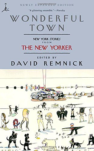 David Remnick Wonderful Town New York Stories From The New Yorker Updated