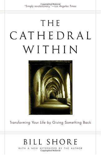 Bill Shore The Cathedral Within Transforming Your Life By Giving Something Back