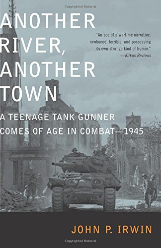 John P. Irwin Another River Another Town A Teenage Tank Gunner Comes Of Age In Combat 194