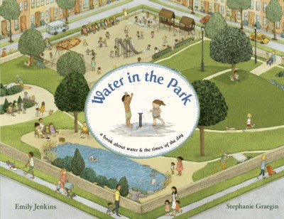 Emily Jenkins Water In The Park A Book About Water & The Times Of The Day