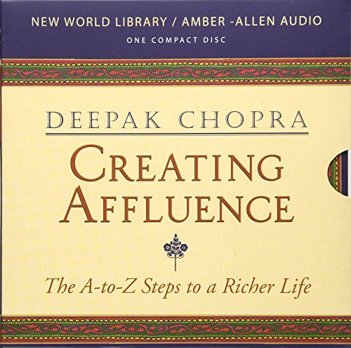 Deepak Chopra Creating Affluence The A To Z Steps To A Richer L