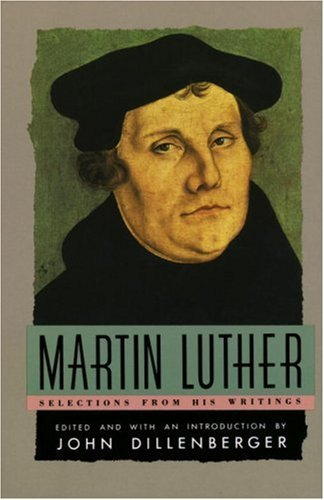 John Dillenberger Martin Luther Selections From His Writing
