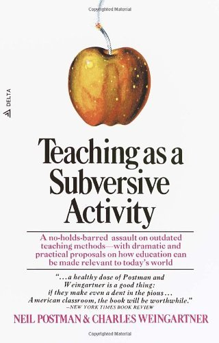 Neil Postman Teaching As A Subversive Activity A No Holds Barred Assault On Outdated Teaching Me