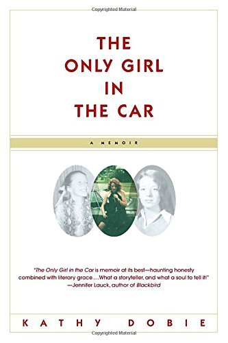 Kathy Dobie The Only Girl In The Car A Memoir