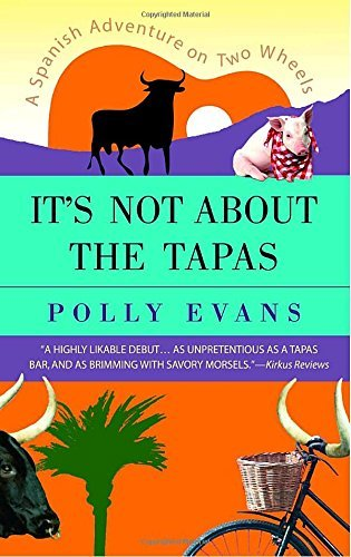 Polly Evans It's Not About The Tapas A Spanish Adventure On Two Wheels