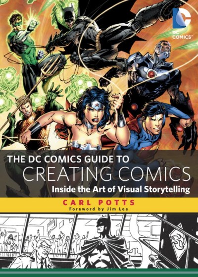 Carl Potts Dc Comics Guide To Creating Comics The Inside The Art Of Visual Storytelling