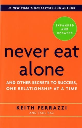 Keith Ferrazzi Never Eat Alone And Other Secrets To Success One Relationship At 0002 Edition;expanded Updat