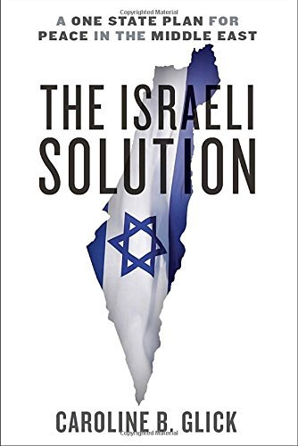 Caroline Glick The Israeli Solution A One State Plan For Peace In The Middle East