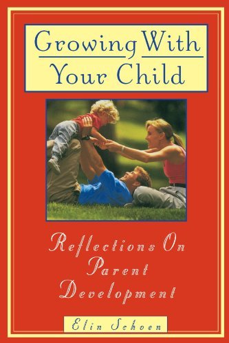 Elin Schoen Growing With Your Child Reflections On Parent Development