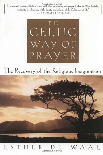 Esther De Waal The Celtic Way Of Prayer The Recovery Of The Religious Imagination