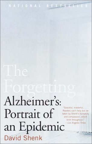 David Shenk The Forgetting Alzheimer's Portrait Of An Epidemic