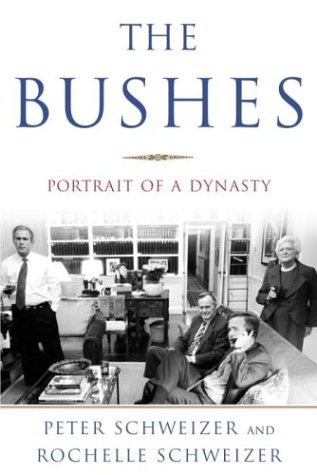 Peter Schweizer & Rochelle Schweizer The Bushes Portrait Of A Dynasty