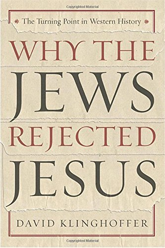 David Klinghoffer Why The Jews Rejected Jesus The Turning Point In Western History