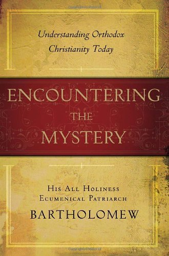 Bartholomew Encountering The Mystery Understanding Orthodox Christianity Today