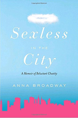 Anna Broadway Sexless In The City A Memoir Of Reluctant Chastity