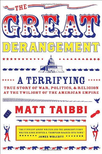 Matt Taibbi The Great Derangement A Terrifying True Story Of