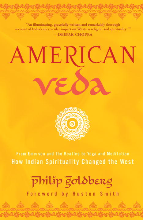 Philip Goldberg American Veda From Emerson And The Beatles To Yoga And Meditati
