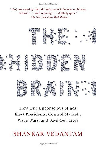 Shankar Vedantam The Hidden Brain How Our Unconscious Minds Elect Presidents Contr