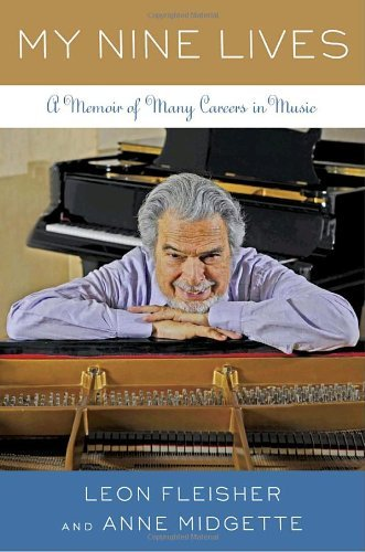 Leon Fleisher My Nine Lives A Memoir Of Many Careers In Music