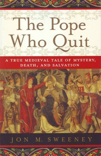 Jon M. Sweeney The Pope Who Quit A True Medieval Tale Of Mystery Death And Salva