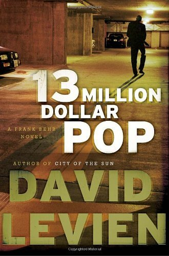 David Levien Thirteen Million Dollar Pop A Frank Behr Novel