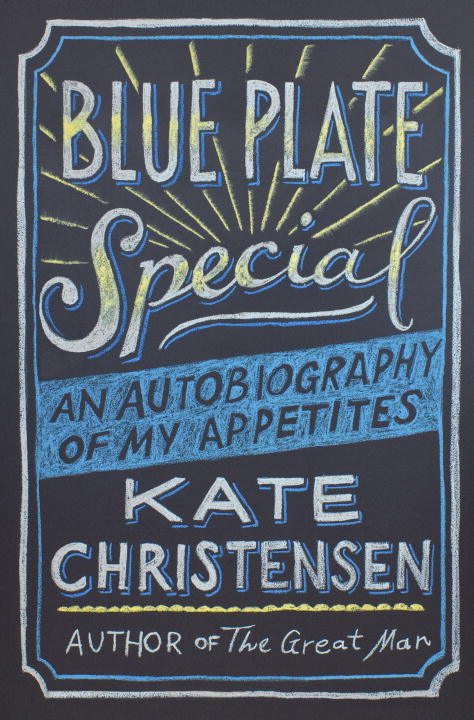 Kate Christensen Blue Plate Special An Autobiography Of My Appetites