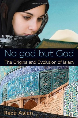 Reza Aslan No God But God The Origins And Evolution Of Islam