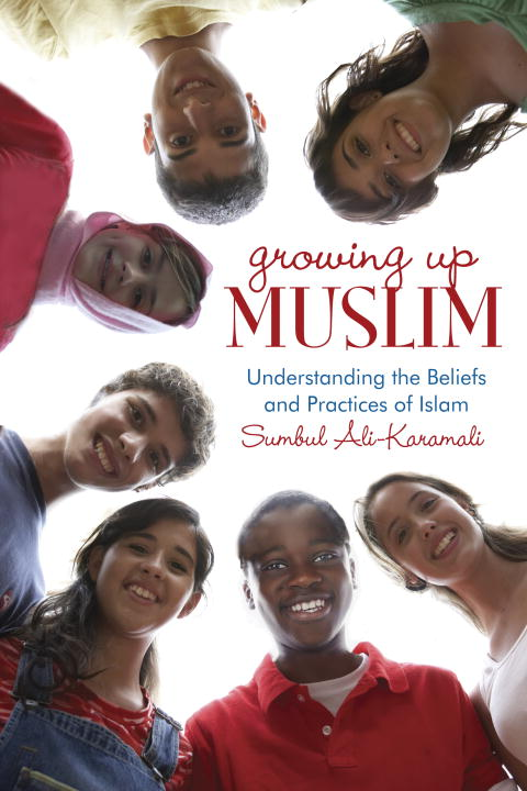 Sumbul Ali Karamali Growing Up Muslim Understanding The Beliefs And Practices Of Islam