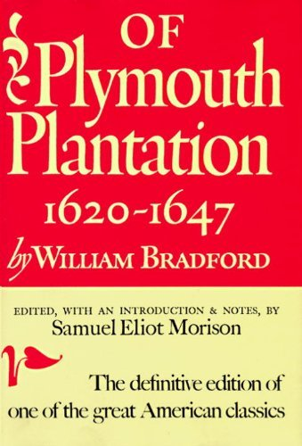 William Bradford Of Plymouth Plantation Sixteen Twenty To Sixteen Forty Seven