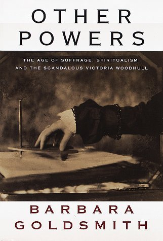 Barbara Goldsmith Other Powers The Age Of Suffrage Spiritualism & Scandalous Victoria Woodhull