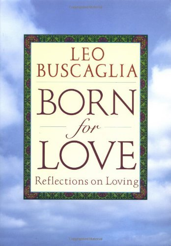 Leo F. Buscaglia Born For Love Reflections On Loving
