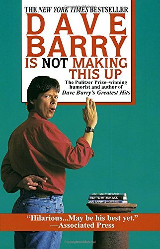 Dave Barry Dave Barry Is Not Making This Up