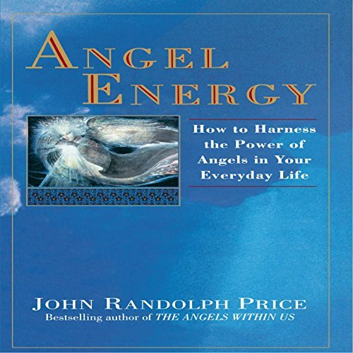 John Randolph Price Angel Energy How To Harness The Power Of Angels In Your Everyd