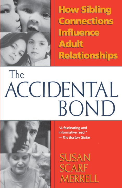 Susan Merrell The Accidental Bond How Sibling Connections Influence Adult Relations
