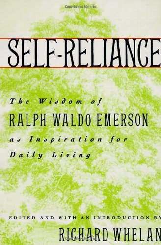 Richard Whelan Self Reliance The Wisdom Of Ralph Waldo Emerson As Inspiration