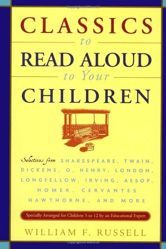 William F. Russell Classics To Read Aloud To Your Children Selections From Shakespeare Twain Dickens O.He