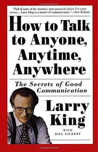 Larry King How To Talk To Anyone Anytime Anywhere The Secrets Of Good Communication