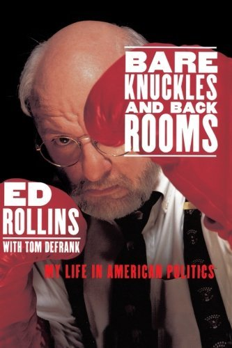 Ed Rollins Bare Knuckles And Back Rooms My Life In American Politics