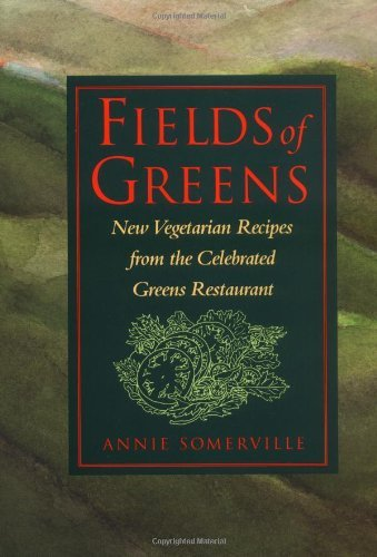 Annie Somerville Fields Of Greens New Vegetarian Recipes From The Celebrated Greens