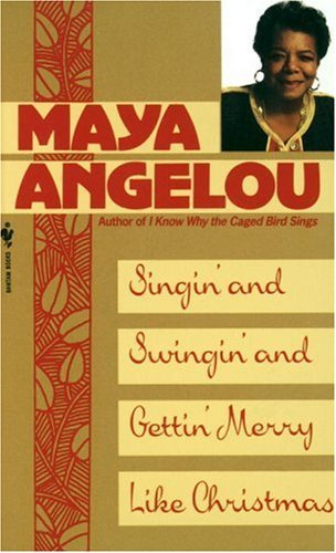 Maya Angelou Singin' And Swingin' And Gettin' Merry Like Christ