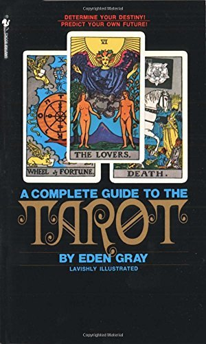Eden Gray The Complete Guide To The Tarot Determine Your Destiny! Predict Your Own Future! Revised