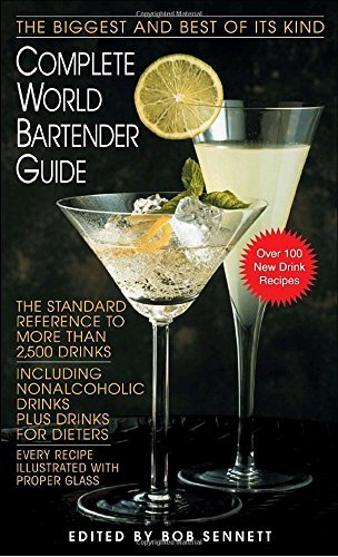 Bob Sennett Complete World Bartender Guide The Standard Reference To More Than 2 500 Drinks